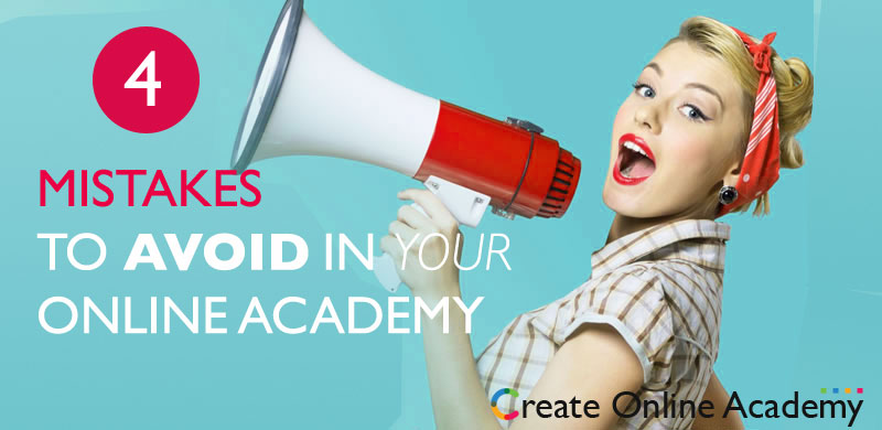 Avoid These 4 Fatal Mistakes in Your Online Academy