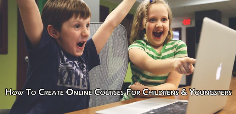 How To Create Online Courses For Childrens & Youngsters