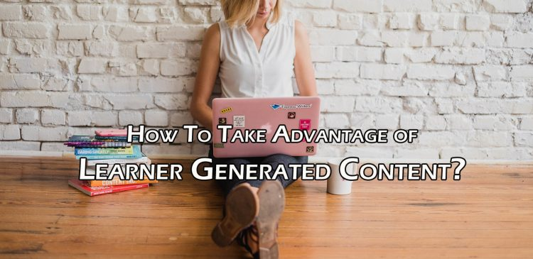 How To Take Advantage of Learner Generated Content?