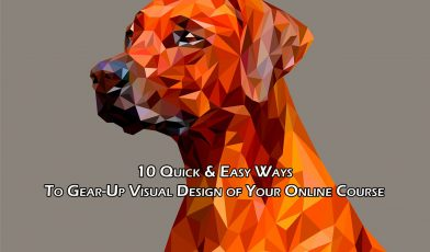 10 Quick & Easy Ways To Gear-Up Visual Design of Your Online Course