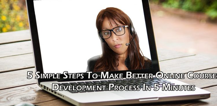 5 Simple Steps To Make Better Online Courses Development Process