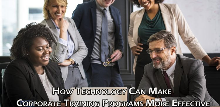 How Technology Can Make Corporate Training Programs More Effective