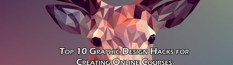 Top 10 Graphic Design Hacks for Creating Online Courses