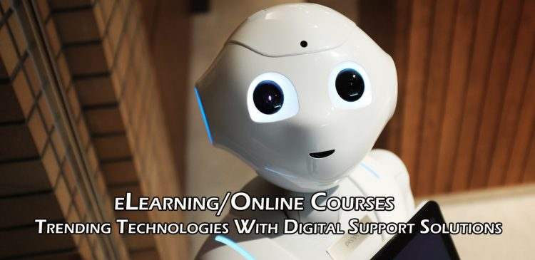 Trending Technologies With Digital Support Solutions for Online Courses