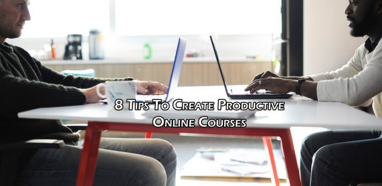 8 Tips To Create Productive Online Courses