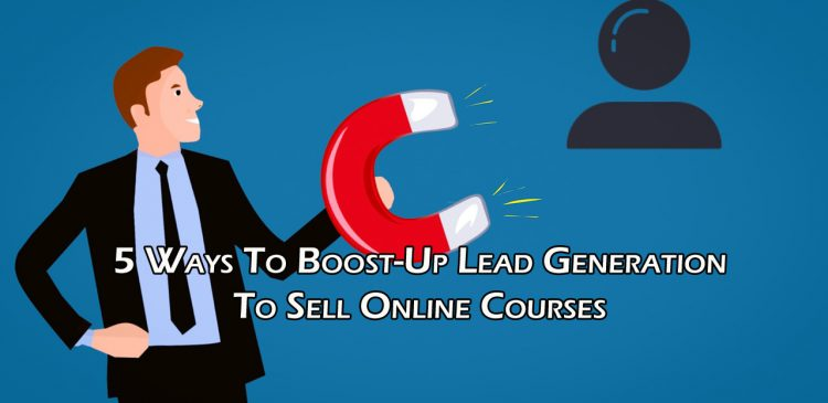 Boost-Up Lead Generation To Sell Online Courses