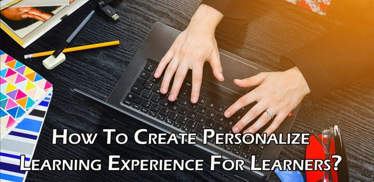 How To Create Personalize Learning Experience For Learners?