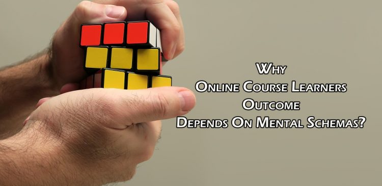 Why Online Course Learners Outcome Depends On Mental Schemas