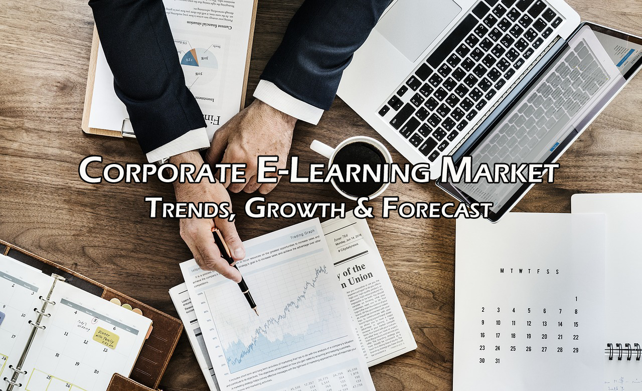 Corporate E-Learning Market - Trends, Growth & Forecast