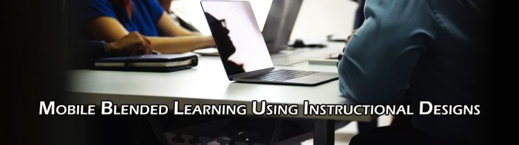 Mobile Blended Learning Using Instructional Designs