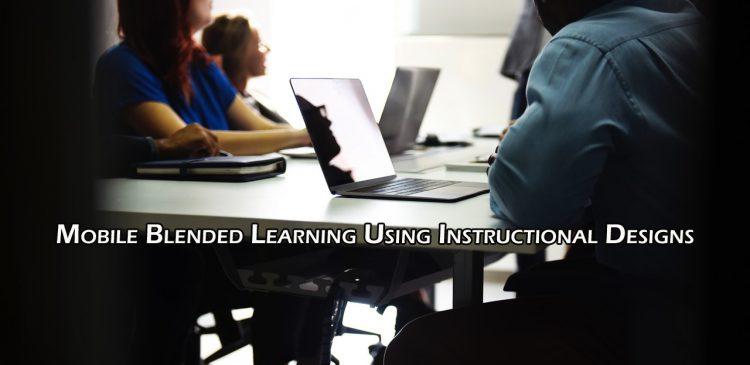 Mobile Blended Learning Using Instructional Designs