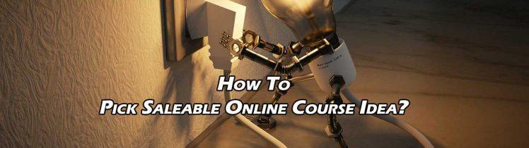 Pick Saleable Online Course Idea