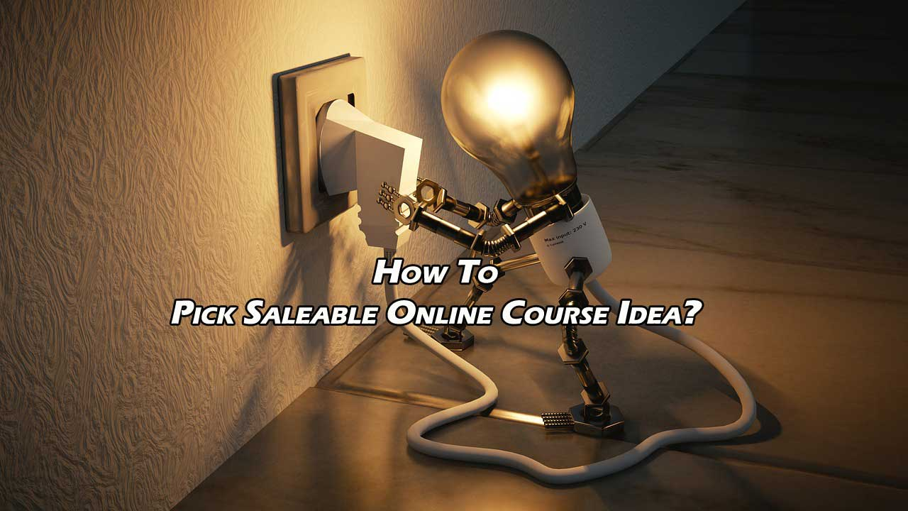 Pick Saleable Online Course Idea