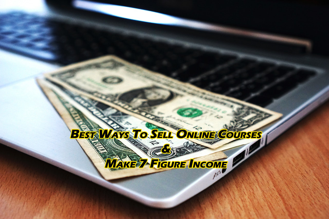 Best Ways To Sell Online Courses & Make 7 Figure Income
