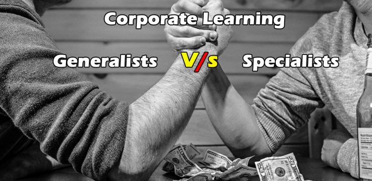 Corporate Learning: Generalists V/S Specialists