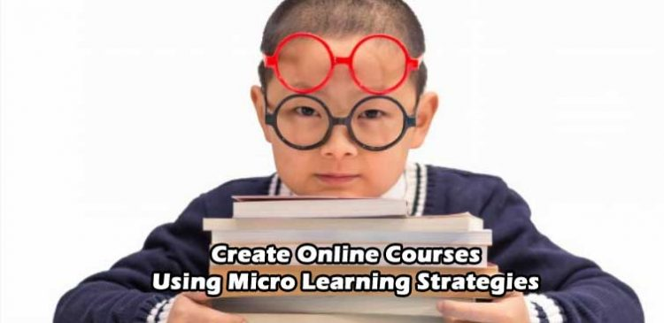 Create Online Courses Using Micro Learning Strategies