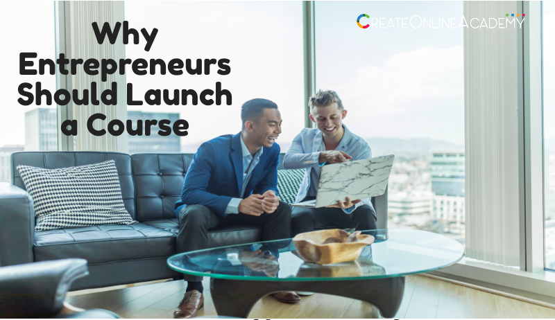 5 Reasons Why Entrepreneurs Should Launch a Course